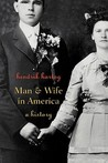 Man and Wife in America: A History
