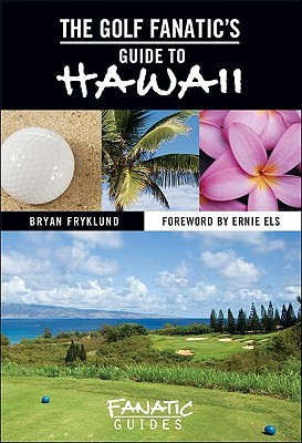 The Golf Fanatic's Guide to Hawaii by Bryan Fryklund