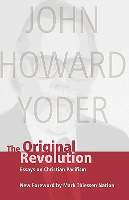 The Original Revolution by John Howard Yoder