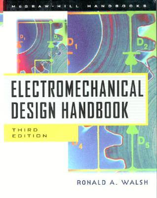 Electromechanical Design Handbook by Ronald A. Walsh