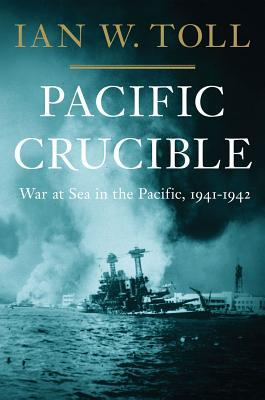 Pacific Crucible by Ian W. Toll