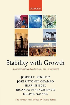 Stability with Growth: Macroeconomics, Liberalization and Development (Initiative for Policy Dialogue Series)