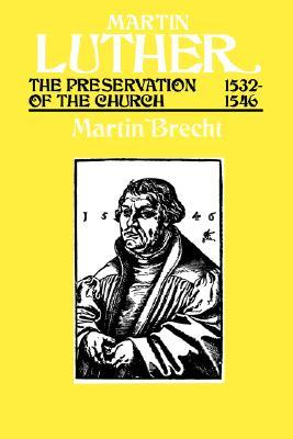 Martin Luther The Preservation of the Church Vol 3 1532-1546 by Martin Brecht