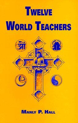 Twelve World Teachers by Manly P. Hall