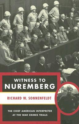 Witness to Nuremberg by Richard W. Sonnenfeldt
