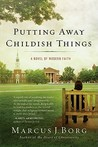Putting Away Childish Things: A Novel of Modern Faith