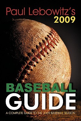 Paul Lebowitz's 2009 Baseball Guide: A Complete Guide to the 2009 Baseball Season
