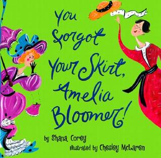 You Forgot Your Skirt, Amelia Bloomer by Shana Corey