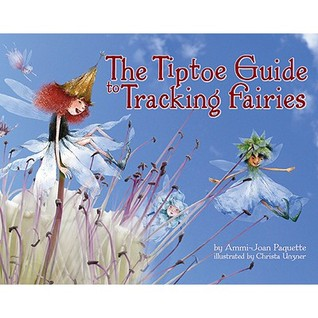 The Tiptoe Guide to Tracking Fairies by Ammi-Joan Paquette