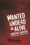 Wanted Undead or Alive: Vampire Hunters and Other Kick-Ass Enemies of Evil