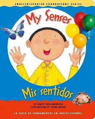 My Senses / Mis sentidos (English and Spanish Foundations Ser... by Gladys Rosa-Mendoza