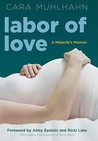 Labor of Love by Cara Muhlhahn