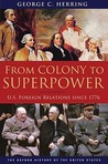 From Colony to Superpower: U.S. Foreign Relations Since 1776 (Oxford History of the United States)