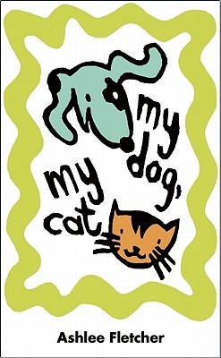 My Dog, My Cat by Ashlee Fletcher