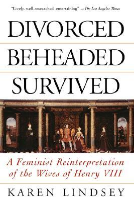 Divorced, Beheaded, Survived by Karen Lindsey