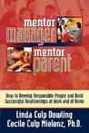Mentor Manager, Mentor Parent: How to Develop Responsible People and Build Successful Relationships at Work and at Home