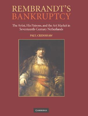 Rembrandt's Bankruptcy: The Artist, his Patrons, and the Art World in Seventeeth-Century Netherlands