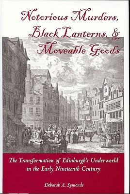 Notorious Murders, Black Lanters, and Moveable Goods: Transformation of Edinburgh's Underworld in the Early Nineteenth Century