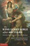 The King James Bible after Four Hundred Years: Literary, Linguistic, and Cultural Influences