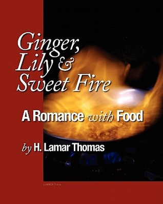 Ginger, Lily and Sweet Fire - A Romance with Food by H. / Lamar Thomas