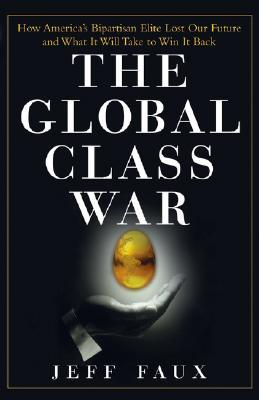 The Global Class War by Geoffrey P. Faux