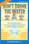 Don't Drink the Water: The Essential Guide to Our Contaminated Drinking Water and What You Can Do about It