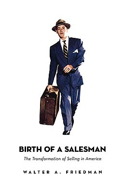 Birth of a Salesman: The Transformation of Selling in America