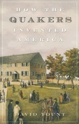 How the Quakers Invented America by David Yount