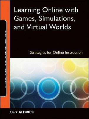 Learning Online with Games, Simulations, and Virtual Worlds: Strategies for Online Instruction (Online Teaching and Learning Series (OTL)) (Jossey-Bass Guides to Online Teaching and Learning)
