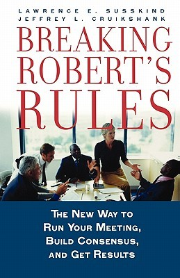 Breaking Robert's Rules by Lawrence E. Susskind