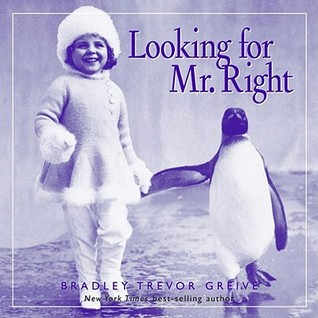 Looking for Mr. Right by Bradley Trevor Greive