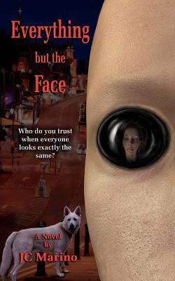 Everything But the Face by J.C. Marino