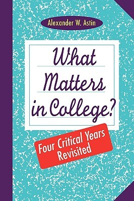 What Matters in College by Alexander W. Astin