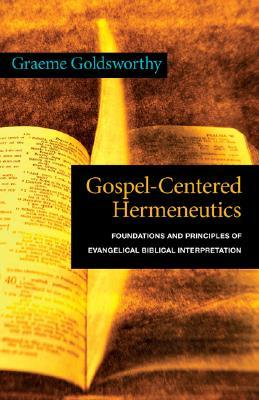 Gospel-Centered Hermeneutics by Graeme Goldsworthy
