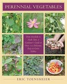 Perennial Vegetables: From Artichokes to Zuiki Taro, a Gardener's Guide to Over 100 Delicious and Easy to Grow Edibles