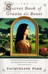 The Secret Book of Grazia dei Rossi by Jacqueline Holt Park