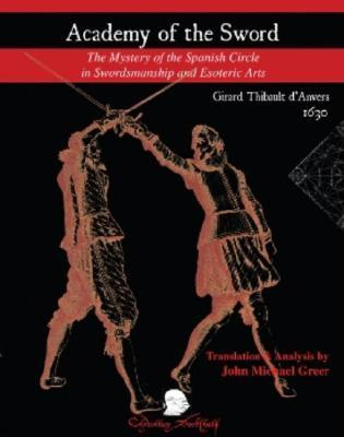 Academy of the Sword: The Mystery of the Spanish Circle in Swordsmanship and Esoteric Arts