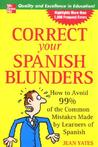 Correct Your Spanish Blunders: How to Avoid 99% of the Common Mistakes Made by Learners of Spanish