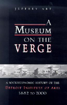 A Museum on the Verge: A Socioeconomic History of the Detroit Institute of Arts, 1882-2000
