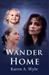 Wander Home by Karen A. Wyle