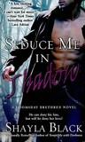 Seduce Me in Shadow (Doomsday Brethren, #2)