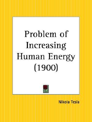 Problem of Increasing Human Energy by Nikola Tesla