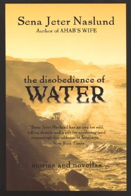 The Disobedience of Water by Sena Jeter Naslund