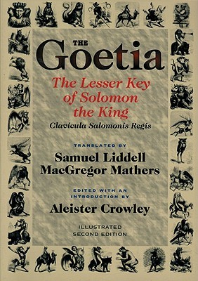 The Goetia the Lesser Key of Solomon the King by S. Liddell MacGregor Mathers