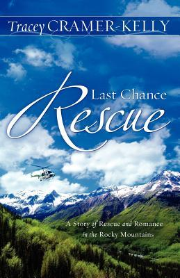 Last Chance Rescue: A Story of Rescue and Romance in the Rocky Mountains