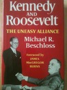 Kennedy and Roosevelt: The Uneasy Alliance