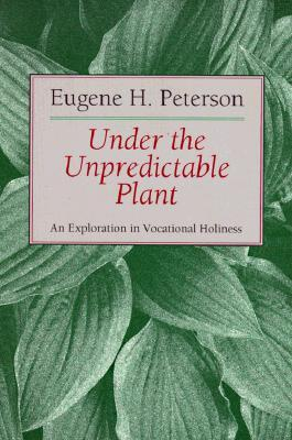 Under the Unpredictable Plant an Exploration in Vocational Holiness (The Pastoral series, #3)