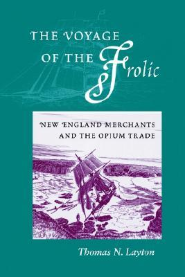 The Voyage of the �Frolic: New England Merchants and the Opium Trade