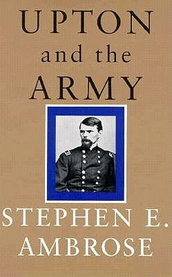 Upton and the Army by Stephen E. Ambrose