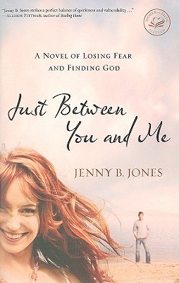 Just Between You and Me: A Novel of Losing Fear and Finding God